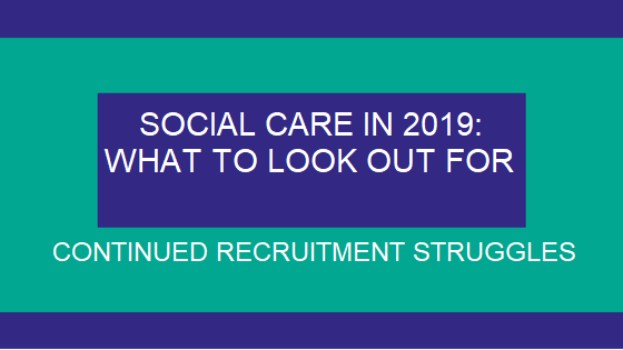 Social Care in 2019: Continued Recruitment Struggles